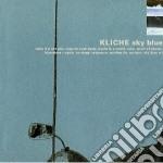 Kliche - Sky Blue cd musicale di KLICHE