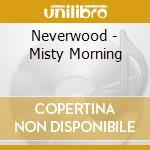 Neverwood - Misty Morning cd musicale