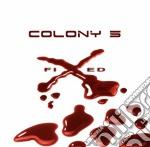FIXED                                     cd musicale di COLONY 5