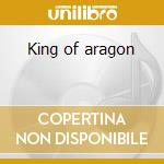 King of aragon cd musicale