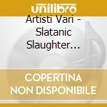 Artisti Vari - Slatanic Slaughter Vol.1 cd musicale di Artisti Vari