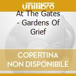 At The Gates - Gardens Of Grief cd musicale di At the gates