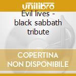Evil lives - black sabbath tribute cd musicale