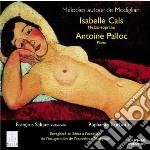 Mélodies Autour De Modignani  - Palloc Antoine  Pf/isabelle Cals, Mezzosoprano, François Salque, Violoncello, Raphaëlle Truchot, Flauto Traversiere cd musicale di Miscellanee