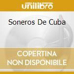 SONEROS DE CUBA cd musicale di SEPTETO NACIONAL IP