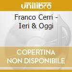 Franco Cerri - Ieri & Oggi cd musicale di CERRI FRANCO