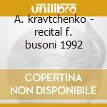 A. kravtchenko - recital f. busoni 1992 cd musicale di A.-vv.aa Kravtchenko