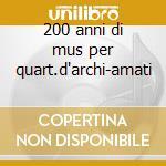 200 anni di mus per quart.d'archi-amati cd musicale di Amati quart. - vv.aa