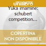 Yuka imamine: schubert competition '93 cd musicale di Imamine y. -vv.aa.