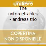 The unforgettables - andreas trio cd musicale di Andreas trio - vv.aa