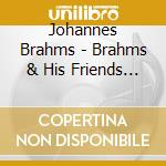 Brahms & His Friends Vol.2 cd musicale di Brahms/vv.aa.