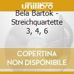 Bartok, B. - Streichquartette 3, 4, 6 cd musicale di Bartok
