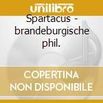 Spartacus - brandeburgische phil. cd musicale di Khatchaturian