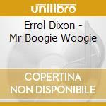 Errol Dixon - Mr Boogie Woogie cd musicale di Erroll Dixon