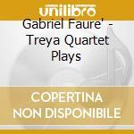 GABRIEL FAURE' cd musicale di TREYA QUARTET