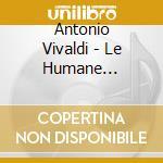 LE HUMANE PASSIONI cd musicale di VIVALDI ANTONIO