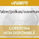 Walzer/polkas/ouverturen cd musicale