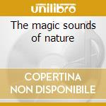 The magic sounds of nature cd musicale di Artisti Vari
