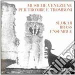 MUSICHE VENEZIANE X TROMBE E TROMBONI cd musicale