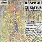 CHRISTUS (CANTATA BIBLICA) cd musicale di Ottorino Respighi