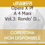 OPERE X PF A 4 MANI VOL.3: RONDO' D 951, cd musicale di Franz Schubert