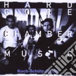 Koch / Schutz / Studer - Hardcore Chambermusic cd musicale di HANS KOCK/MARTIN SCH