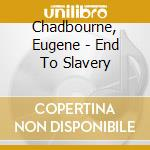 END TO SLAVERY cd musicale di EUGENE CHADBOURNE