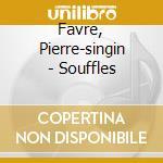 SOUFFLES cd musicale di FAVRE SINGING PIERRE