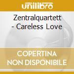 Zentralquartett - Careless Love cd musicale di C.BAUER/U.GUMPERT/E.