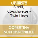 Streiff, Co-schweize - Twin Lines cd musicale di SCHWEIZER IRENE