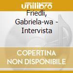 Friedli, Gabriela-wa - Intervista cd musicale di Gabriela-wa Friedli