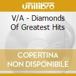 Diamonds of greatest hits cd musicale di Artisti Vari