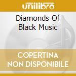 Diamonds of black music cd musicale di Artisti Vari