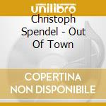 Spendel Christoph - Out Of Town cd musicale