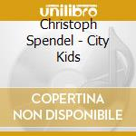 Spendel Christoph - City Kids cd musicale