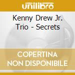 Drew Jr Kenny Trio - Secrets cd musicale di KENNY DREW JR.TRIO