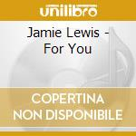 FOR YOU cd musicale di LEWIS JAMIE