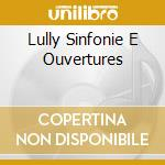 Lully Sinfonie E Ouvertures cd musicale