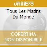 TUTTE LE MATTINE DEL MONDO cd musicale di O.S.T.