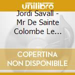 Mr.de sainte colombe le fils cd musicale di Jordi Savall