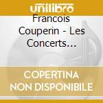 Les concerts royaux cd musicale di Fran�ois Couperin