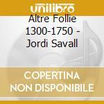 Altre Follie 1300-1750 - Jordi Savall cd musicale