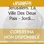Jerusalem - la citta' delle due paci cd musicale di Artisti Vari