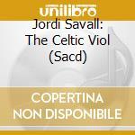 La viola celtica cd musicale di Jordi Savall