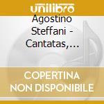 Cantate, duetti e sonate cd musicale di Agostino Steffani