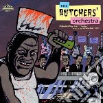 Butchers Orchestra - Stop Talking About Music, Let's Cel cd musicale di Orchestra Butchers
