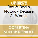 Because of woman cd musicale di Roy & devil's motorc