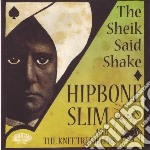 Hipbone Slim & The Knee Tremblers - Sheik Said Shake cd musicale di HIPBONE SLIM & KNEE