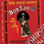 Bob Log Iii - My Shit Is Perfect cd musicale di BOB LOG III