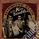 Hipbone Slim & The Knee Tremblers - Kneeanderthal Sound Of... cd musicale di Hipbone slim & knee